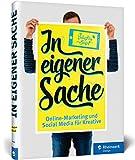 In eigener Sache: Online-Marketing und Social Media für Kreative: Präsentieren Sie sich und Ihre Arbeiten im Web